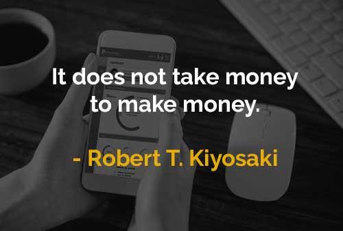 Kata-kata Motivasi Robert T. Kiyosaki Tidak Butuh Uang Untuk Menghasilkan Uang - Finansialku