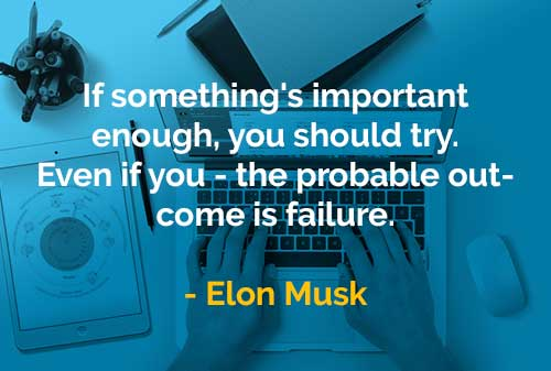 Kata-kata Bijak Elon Musk Jika Ada Sesuatu yang Cukup Penting - Finansialku