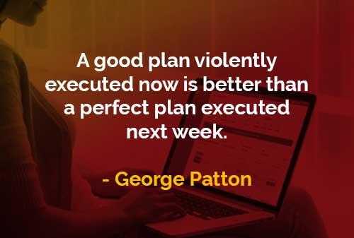 Kata-kata Bijak General George Patton Rencana Bagus dan Rencana Sempurna - Finansialku