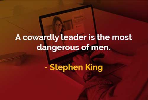 Kata-kata Bijak Stephen King Pemimpin Pengecut - Finansialku
