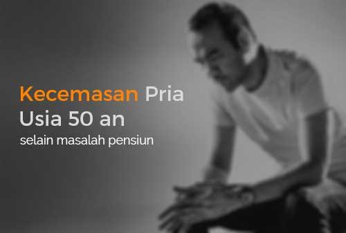 Selain Pensiun, 3 Masalah Keuangan Ini Harus Diwaspadai Pria Usia 50-an 01 - Finansialku