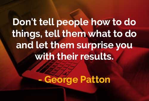 Kata-kata Bijak George Patton Jangan Memberi Tahu Orang Bagaimana Melakukan Sesuatu - Finansialku