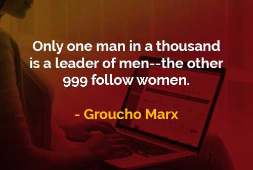 Kata-kata Bijak Groucho Marx Seorang Pemimpin Laki-laki - Finansialku