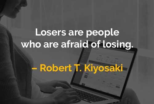 Kata-kata Motivasi Robert T. Kiyosaki Pecundang Adalah Orang Yang Takut Kalah - Finansialku