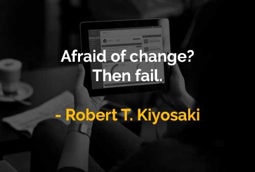 Kata-kata Motivasi Robert T. Kiyosaki Takut Akan Perubahan - Finansialku
