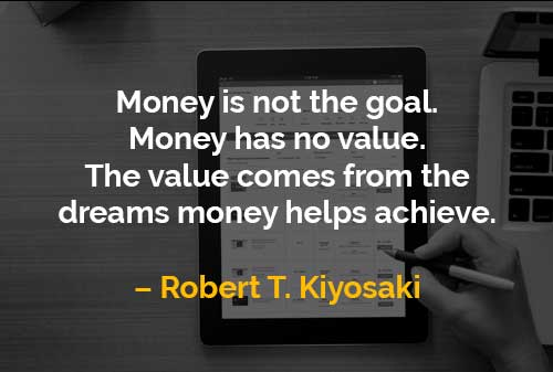 Kata-kata Motivasi Robert T. Kiyosaki Uang Bukanlah Tujuan - Finansialku