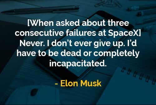Kata Kata Bijak Elon Musk Saya Tidak Pernah Menyerah