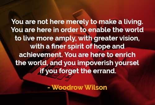 Kata-kata Bijak Woodrow Wilson Tidak Hanya Untuk Mencari Nafkah - Finansialku