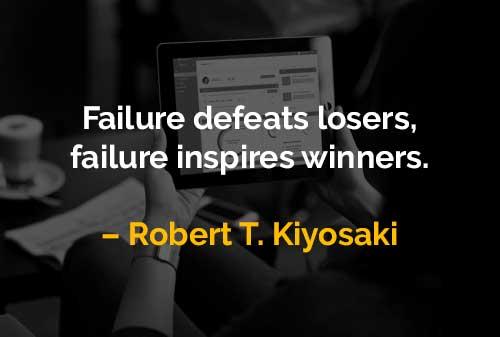 Kata-kata Motivasi Robert T. Kiyosaki Kegagalan Mengalahkan Pecundang - Finansialku