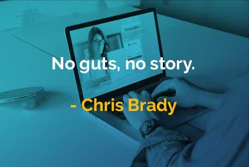 Kata-kata Bijak Chris Brady Tidak Ada Nyali, Tidak Ada Cerita - Finansialku