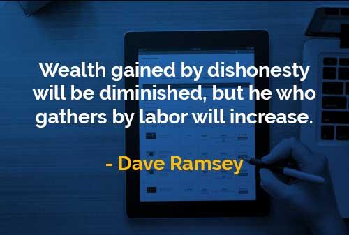 Kata-kata Bijak Dave Ramsey Kekayaan yang Diperoleh dengan Ketidakjujuran - Finansialku