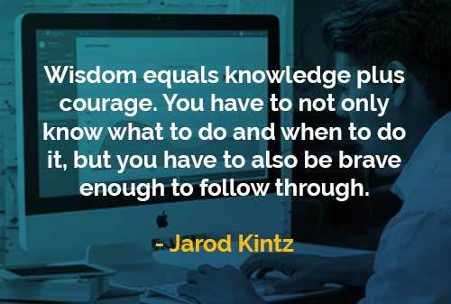 Kata-kata Bijak Jarod Kintz Kebijaksanaan Sama Dengan Pengetahuan Ditambah Keberanian - Finansialku