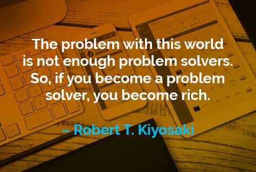 Kata-kata Motivasi Robert T. Kiyosaki Penyelesaian Masalah - Finansialku