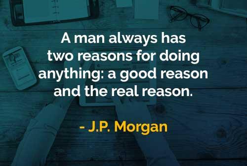 Kata-kata Bijak J.P. Morgan Alasan untuk Melakukan Sesuatu - Finansialku