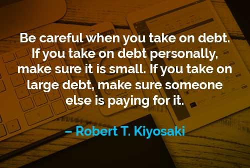 Kata-kata Motivasi Robert T. Kiyosaki Berhati-hatilah Saat Anda Berutang - Finansialku