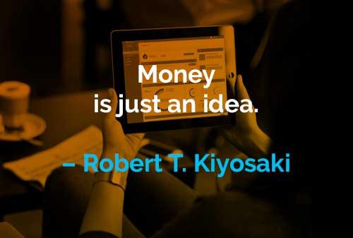 Kata-kata Motivasi Robert T. Kiyosaki Uang Hanyalah Sebuah Ide - Finansialku