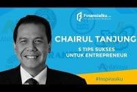 5 Kiat Sukses Orang Terkaya Ke 6 di Indonesia Chairul Tanjung