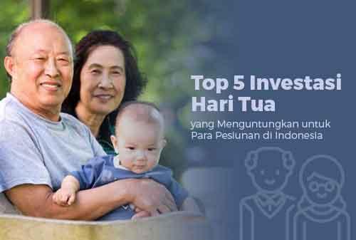 Top 5 Investasi Hari Tua yang Menguntungkan untuk Para Pensiunan di Indonesia