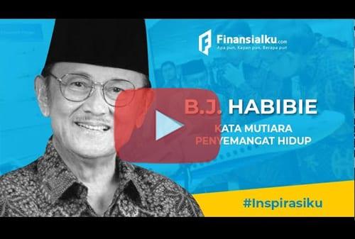 Kata-Kata Penyemangat Hidup Dari Seorang B.J. Habibie